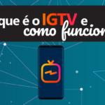 IGTV do Instagram, o que é e como funciona