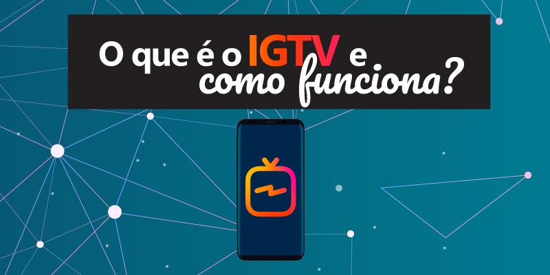 O que é o IGTV do Instagram e como funciona essa nova ferramenta?
